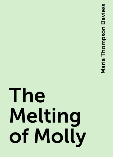 The Melting of Molly, Maria Thompson Daviess