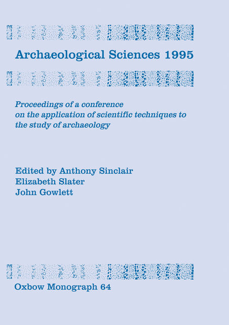 Archaeological Sciences 1995, Anthony Sinclair, Elizabeth Slater, John Gowlett