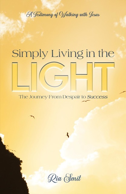 Simply Living in the LIGHT, Ria Smit
