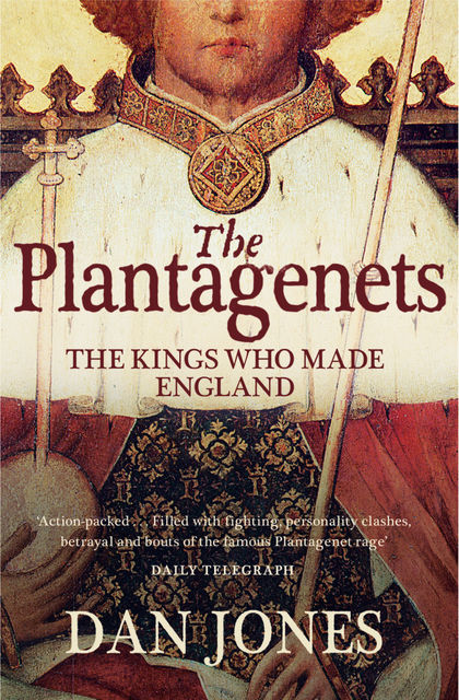 The Plantagenets: The Kings Who Made England, Dan Jones