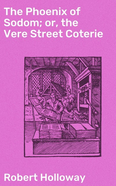 The Phoenix of Sodom; or, the Vere Street Coterie, Robert Holloway