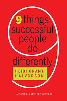 Nine Things Successful People Do Differently,