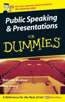 Public Speaking and Presentations for Dummies, Yeung Rob, Malcolm Kushner