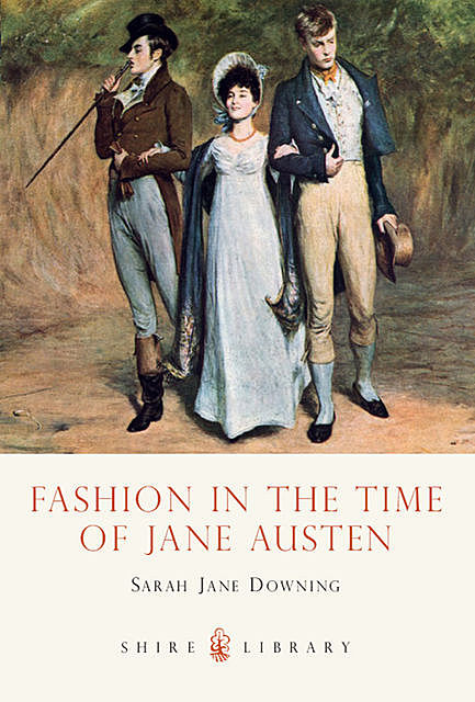 Fashion in the Time of Jane Austen, Sarah Downing