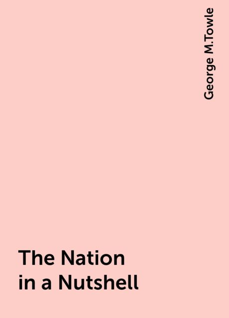 The Nation in a Nutshell, George M.Towle