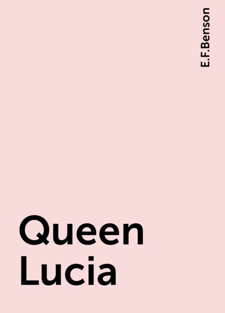 Queen Lucia, Edward Benson
