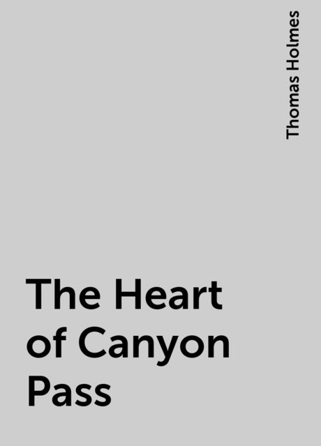 The Heart of Canyon Pass, Thomas Holmes