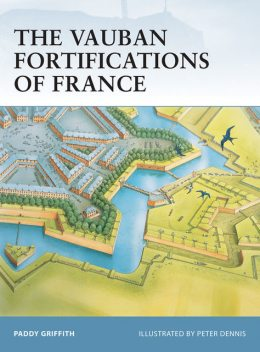 The Vauban Fortifications of France, Paddy Griffith