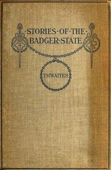 Stories of the Badger State, Reuben Gold Thwaites