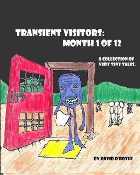 Transient Visitors: Month 1 of 12, a Collection of 31 very tiny Tales: Month 1 of 12, a Collection of very tiny Tales, David O'Boyle