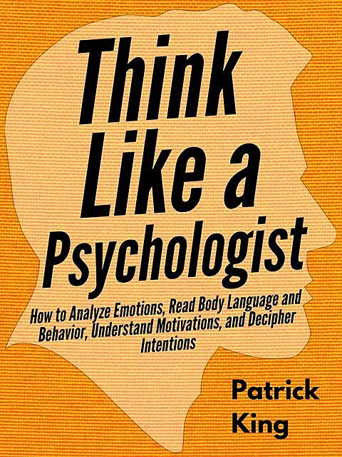 Think Like a Psychologist, Patrick King