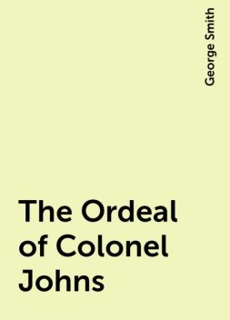 The Ordeal of Colonel Johns, George Smith
