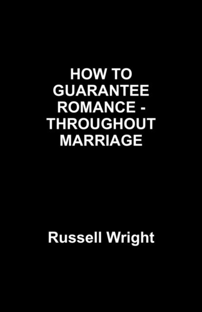 HOW TO GUARNTEE ROMANCE -THOUGHOUT MARRIAGE, Russell Wright