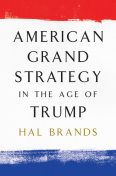 American Grand Strategy in the Age of Trump, Hal Brands