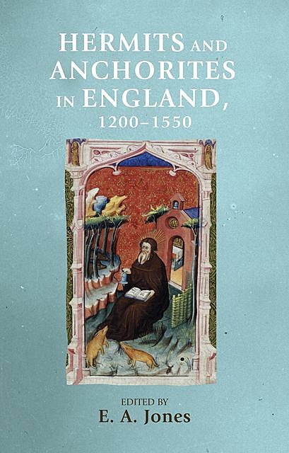 Hermits and anchorites in England, 1200–1550, E.A. Jones