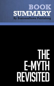 Summary: The E-Myth Revisited – Michael E. Gerber, BusinessNews Publishing