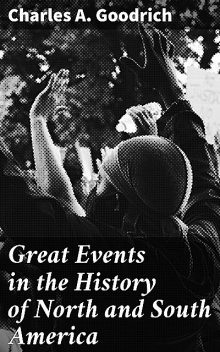 Great Events in the History of North and South America, Charles Goodrich