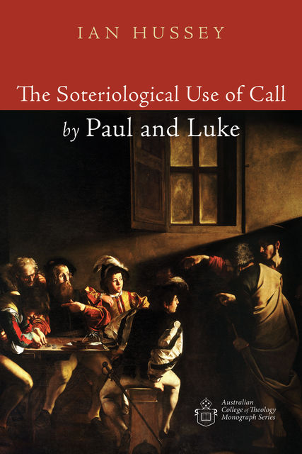 The Soteriological Use of Call by Paul and Luke, Ian Hussey