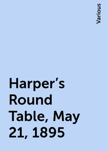 Harper's Round Table, May 21, 1895, Various
