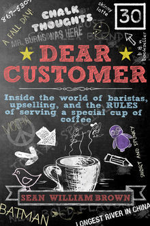 Dear Customer: Inside the World of Baristas, Upselling, and the Rules of Serving a Special Cup of Coffee, Sean William Brown