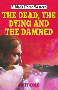 The Dead, the Dying and the Damned, Matt Cole