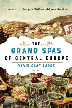 The Grand Spas of Central Europe, David Clay Large