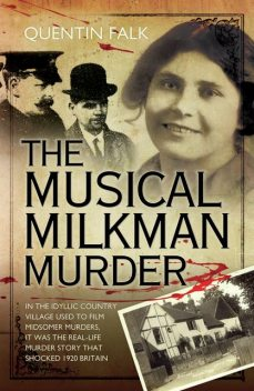 The Musical Milkman Murder – In the idyllic country village used to film Midsomer Murders, it was the real-life murder story that shocked 1920 Britain, Quentin Falk
