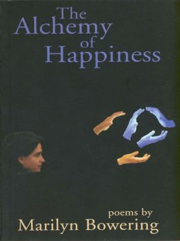 The Alchemy of Happiness, Marilyn Bowering