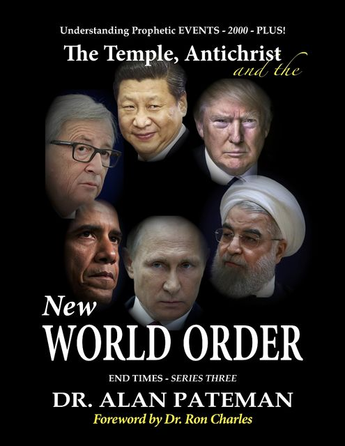 The Temple, Antichrist and the New World Order, Understanding Prophetic Events 2000 Plus! – End Times Series Three, Alan Pateman