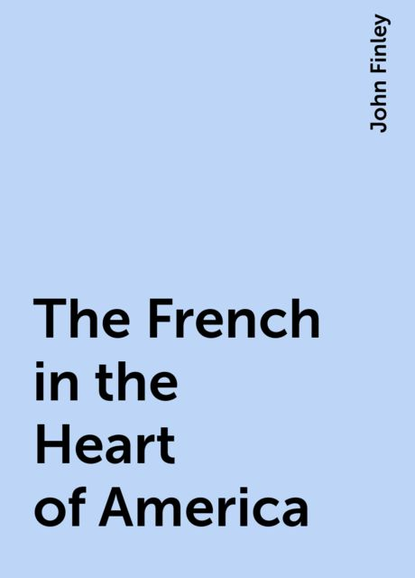 The French in the Heart of America, John Finley