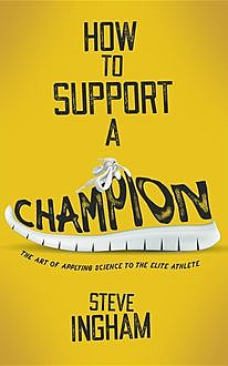 How to Support a Champion, Steve Ingham