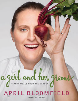 A Girl and Her Greens, EdD., April Bloomfield, JJ Goode