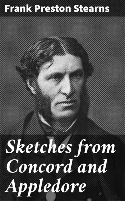 Sketches from Concord and Appledore, Frank Preston Stearns