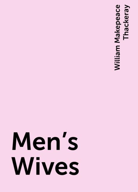 Men's Wives, William Makepeace Thackeray