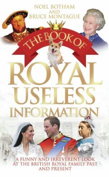 The Book of Royal Useless Information, Noel Botham, Bruce Montague