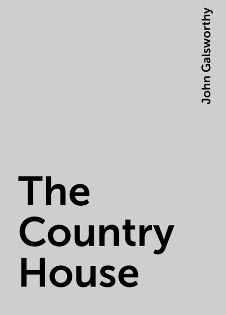 The Country House, John Galsworthy