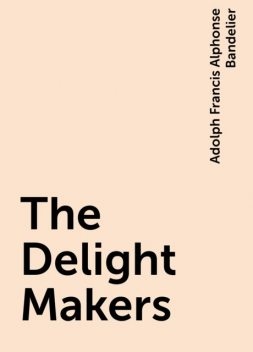 The Delight Makers, Adolph Francis Alphonse Bandelier