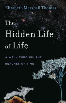 The Hidden Life of Life, Elizabeth Marshall Thomas