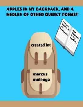 Apples In My Backpack, and a Medley of Other Quirky Poems, Marcus Mulenga