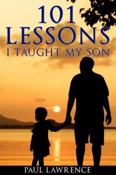 101 Lessons I Taught My Son, Paul Lawrence