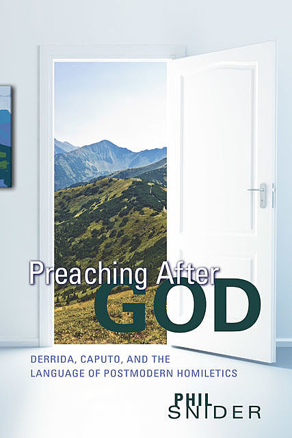 Preaching After God, Phil Snider