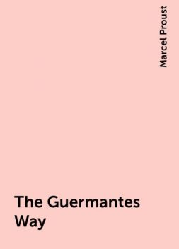 The Guermantes Way, Marcel Proust