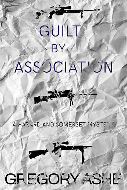 Guilt by Association (Hazard and Somerset Book 4), Gregory Ashe
