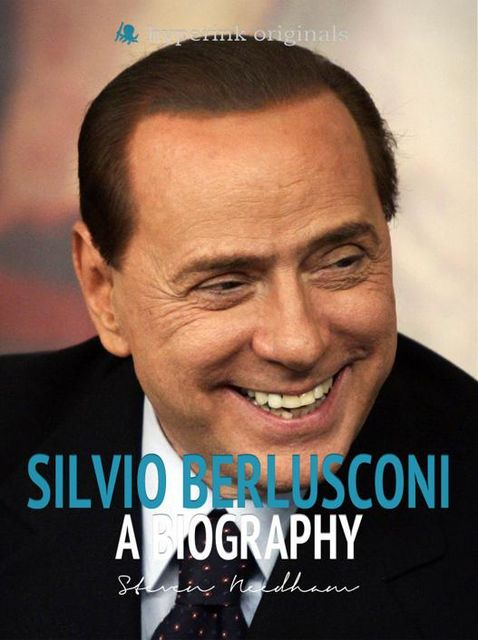 Silvio Berlusconi: A Biography, Steven Needham