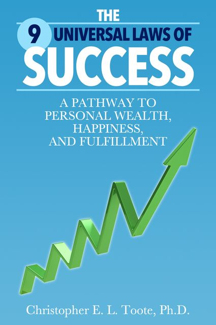 THE 9 UNIVERSAL LAWS OF SUCCESS, Christopher Toote Ph.D.