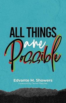 All Things Are Possible, Edvante M Showers