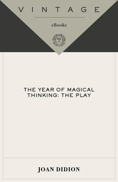 The Year of Magical Thinking: The Play (Vintage International), Joan Didion