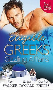 Eligible Greeks: Sizzling Affairs, Kate Walker, Robyn Donald, Sabrina Philips