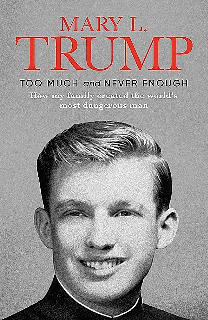 Too Much and Never Enough: How My Family Created the World's Most Dangerous Man Hardcover, Mary L. Trump
