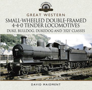 Great Western Small-Wheeled Double-Framed 4–4–0 Tender Locomotives, David Maidment